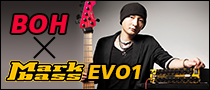 【特集】BOH plays Markbass EVO1