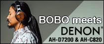 BOBO meets DENON AH-D7200ヘッドフォン&AH-C820イヤフォン