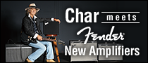【特集】Char meets Fender New Amplifiers