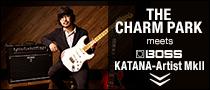 【特集】THE CHARM PARK meets BOSS KATANA-Artist MkII